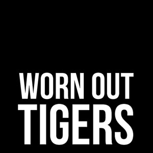Worn Out Tigers